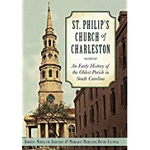 St. Philip's Church of Charleston: An Early History of the Oldest Parish in South Carolina (None)