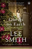 Guests on Earth: A Novel by Lee Smith front cover