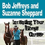Inventing Your Horse Career with Bob Jeffreys & Suzanne Sheppard | Nanette Levin,Lisa Derby Oden,Bob Jeffreys,Suzanne Sheppard