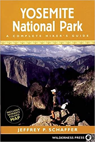 Yosemite National Park A Complete Hikers Guide Jeffrey P Schaffer
