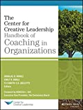 The Center for Creative Leadership Handbook of Coaching in Organizations (J-B CCL (Center for Creative Leadership))