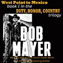 West Point to Mexico: Duty, Honor, Country Trilogy, Book 1 Audiobook by Bob Mayer Narrated by Steven Cooper