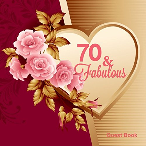 70 & Fabulous Guest Book: Seventieth Celebration Message logbook For Well Wishers Visitors Family And Friends To Write In With and Gift Log (Fabulous Collections)
