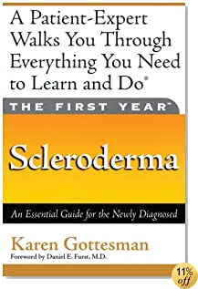 The First Year: Scleroderma: An Essential Guide for the Newly Diagnosed (The First Year Series)