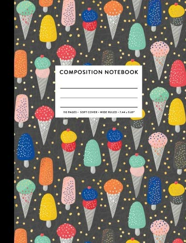 - Composition Notebook: Ice Cream Cute Popsicle Doodle Colorful Wide Ruled Primary Copy Book, SOFT Cover Kids Elementary Grade Back To School Supplies Student Teacher Creative Writing Journal 110 Pages
