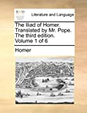 The Iliad of Homer Translatedby Mr Pope The, Homer, 1170540694
