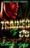 Trained To Go: A product of my environment.....