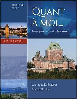 Quant A??? Moi...: Te???moignages Des Franc????ais Et Des Francophones, 5th Edition by Jeannette D. Bragger (2012-07-30)