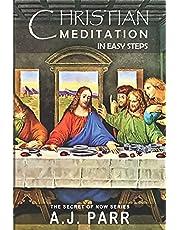 Christian Meditation in Easy Steps: Understanding the Teachings of Jesus, Meister Eckhart, Eckhart Tolle, St. Teresa of Avila and more!