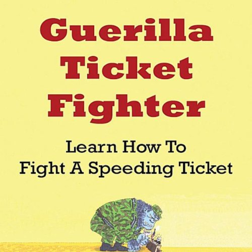 Guerilla Ticket Fighter Learn How To Fight A Speeding Ticket By
