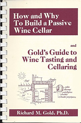 How and Why to Build a Passive Wine Cellar: and  Gold's Guide to Wine Tasting and Cellaring by Richard M. Gold