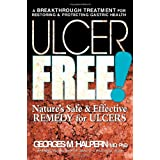 Ulcer Free!: Nature's Safe & Effective Remedy for Ulcers