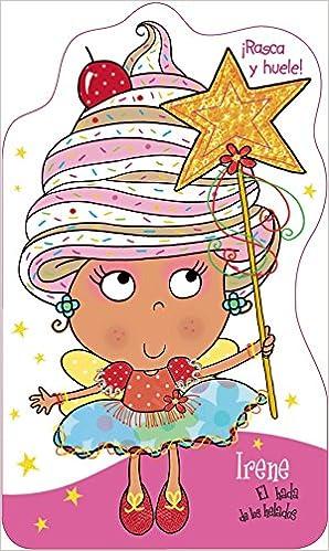 Irene, el hada de los helados / Irene, the fairy of ice cream (¡rasca Y Huele!) (Spanish Edition): Vv. aa., Lara Ede, María José Guitián: 9788421677971: ...