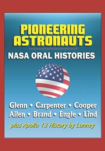 Pioneering Astronauts, NASA Oral Histories - Glenn, Carpenter, Cooper, Allen, Brand, Engle, Lind, plus Apollo 13 History by Lunney - Mercury, Gemini, Apollo Programs