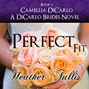 A Perfect Fit: A DiCarlo Brides Novel, Book 1 | Heather Tullis