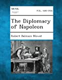 The Diplomacy of Napoleon, Robert Balmain Mowat, 1287342892