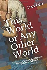 This World or Any Other World: Volume Two of the Memoirs of Arnold Schnabel Paperback