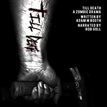 Till Death: A Zombie Drama Audiobook by Adam M. Booth Narrated by Rob Goll
