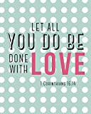 11×17 Print Let All You Do Be Done With Love 1 Corinthians 16:14 Christian Bible Verse Scripture Verse Spiritual Quote Poster