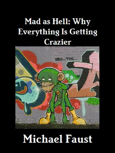 Mad as Hell: Why Everything is Getting Crazier (The Political Series Book 1) by [Faust, Michael]