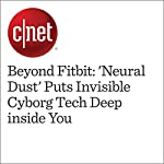Beyond Fitbit: 'Neural Dust' Puts Invisible Cyborg Tech Deep inside You | Eric Mack