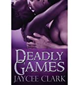 [ Deadly Games ] By Clark, Jaycee (Author) [ Jun - 2013 ] [ Paperback ]