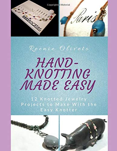 Hand-Knotting Made Easy: 12 Jewelry Projects to Make With the Easy Knotter