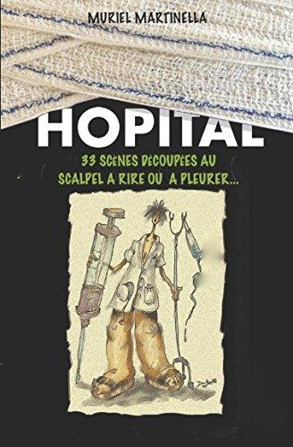 Hôpital: 33 scènes découpées au scalpel, à rire ou à pleurer (French Edition)