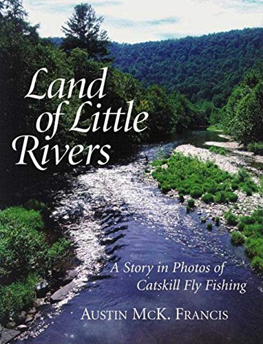Land of Little Rivers: A Story in Photos of Catskill Fly Fishing (Best Campgrounds In New York State)