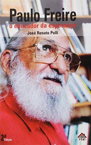 Paulo Freire O Educador Da Esperança