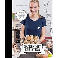 Backen mit Christina: Einfache und schnelle Rezepte, die ganz sicher gelingen. Das Backbuch von der bloggenden Bäuerin. U.a. Brot, Semmeln, pikantes Gebäck, Germknödel, Hefezopf