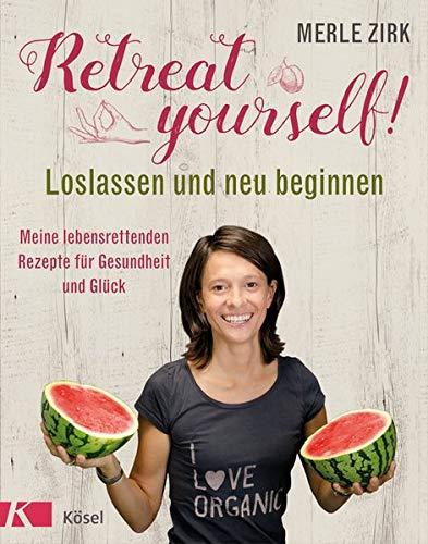 Retreat yourself!: Loslassen und neu beginnen - Meine lebensrettenden Rezepte für Gesundheit und Glück