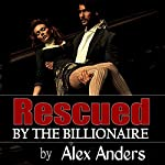 Rescued by the Billionaire: Alpha Male, BDSM, Male Dominant & Female Submissive Mommy Porn   Alex Anders