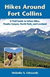 Hikes Around Ft Collins, Melodie S. Edwards, 0871089521
