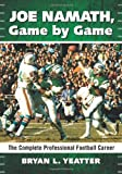 Joe Namath, Game by Game: The Complete Professional Football Career
