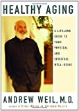 Healthy Aging, Andrew Weil, 0375407553