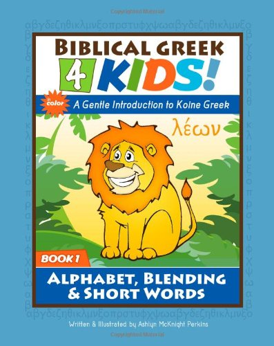 Biblical Greek 4 Kids: Book 1 (Color): Alphabet, Blending & Short ...