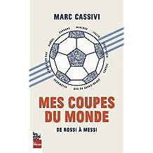 Mes coupes du monde: de Rossi à Messi (French Edition)