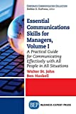 img - for 1: Essential Communications Skills for Managers, Volume I: A Practical Guide for Communicating Effectively with All People in All Situations book / textbook / text book