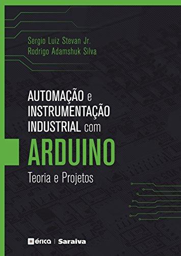 Automação e Instrumentação Industrial com Arduino. Teoria e Projetos