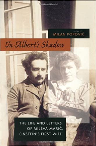 Einsteins First Wife In Alberts Shadow The Life and Letters of Mileva Maric