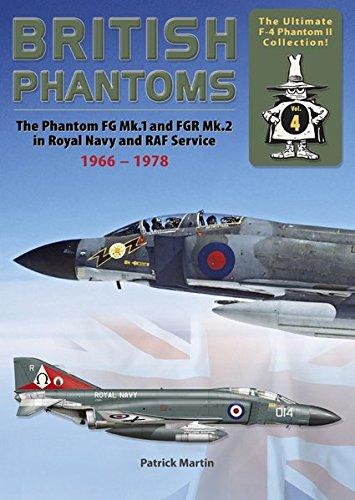 British Phantoms: FG.1 and FGR.2 (F-4K/M) in Royal Navy and RAF Service, 1966-78 (The Ultimate F-4 Phantom II Collection, Vol. 4) (Martin Phantom)