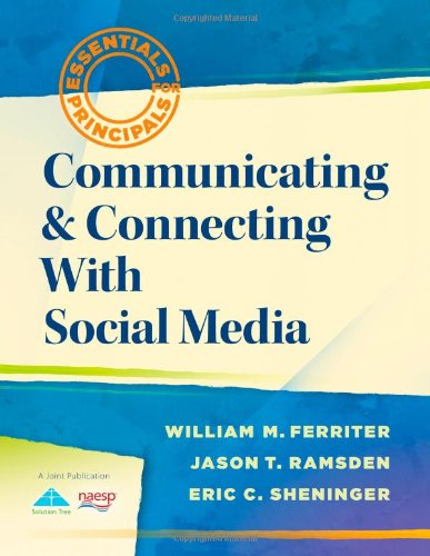 Communicating and Connecting With Social Media (Essentials for Principals)