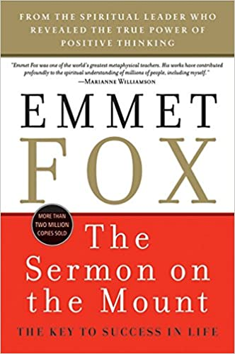 The Sermon on the Mount: The Key to Success in Life: Emmet Fox