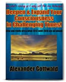 Deepen & Expand Your Consciousness In Challenging Times! (Consciousness Shift 2012-2016 Book 1)