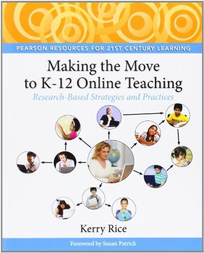 Making the Move to K-12 Online Teaching: Research-Based Strategies and Practices by Kerry Rice (2011-11-05)