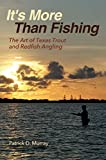It s More Than Fishing: The Art of Texas Trout and Redfish Angling (Harte Research Institute for Gulf of Mexico Studies Series, Sponsored by the Harte ... Studies, Texas A&M University-Corpus Christi)