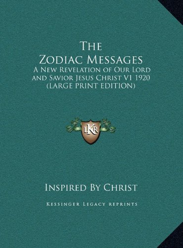 The Zodiac Messages: A New Revelation of Our Lord and Savior Jesus Christ V1 1920 (LARGE PRINT EDITION) pdf
