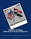 The Art of War: Operation Iraqi Freedom, Thomas Ames and Russell Marsh, 1461136040