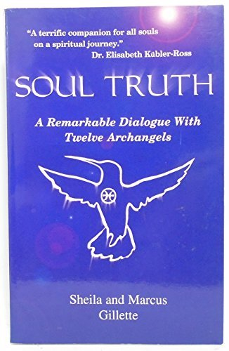 Soul Truth: A Remarkable Dialogue With Twelve Archangels by Sheila Gillette (2000-08-02)